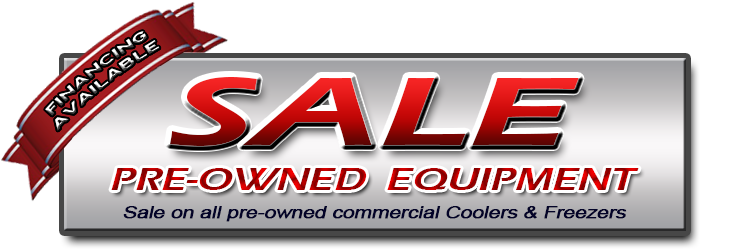 Sale on Pre-Owned Commercial Coolers and Freezers